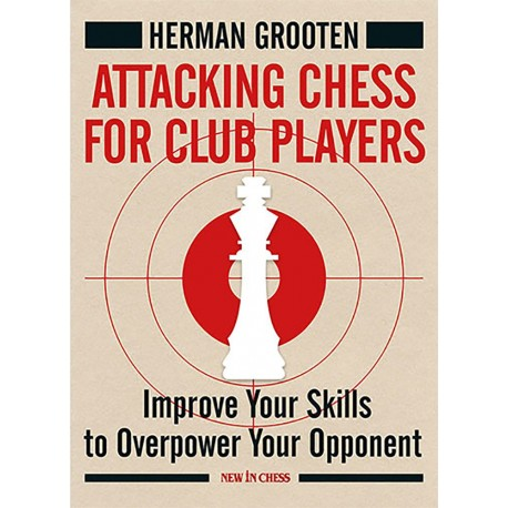 Herman Grooten - Attacking Chess for Club Players