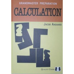 "Aagaard Jacob "" Grandmaster Preparation. Calculation"""