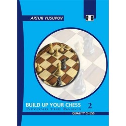 Artur Yusupov - Build up your Chess 2. Beyond The Basics (K-2267/2)
