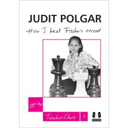 Judit Polgar - How I Beat Fischer`s Record (hardcover) - Teaches Chess 1 (K-3540)