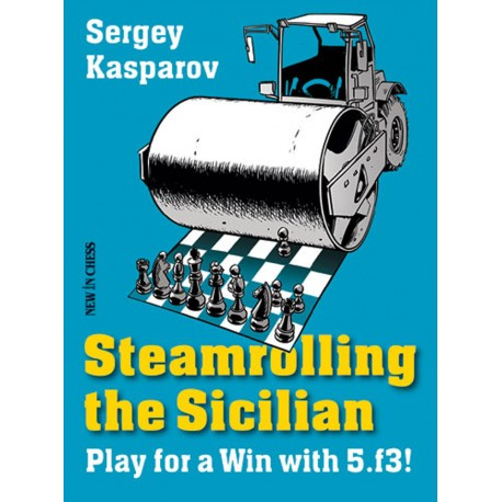 Sergey Kasparov - Steamrolling the Sicilian. Play for a Win with 5.f3!  (K-3610)