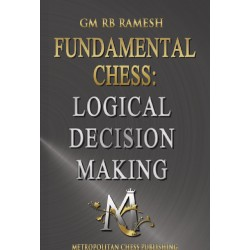 GM Ramesh RB - Fundamental Chess: Logical Decision Makingg (K-5250)