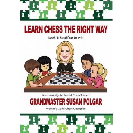 Learn Chess The Right Way. Book 4 Sacrifice to Win! - Susan Polgar (K-5349)