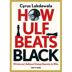How Ulf Beats Black: Ulf Andersson's Bulletproof Strategic Repertoire for White by Cyrus Lakdawala (K-5379)