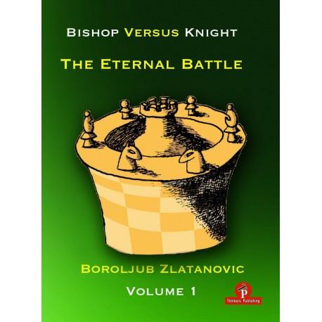 Bishop versus Knight The Eternal Battle - Część 1 - Boroljub Zlatanovic (K-6020)