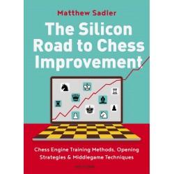The Silicon Road to Chess Improvement - Matthew Sadler (K-6047)
