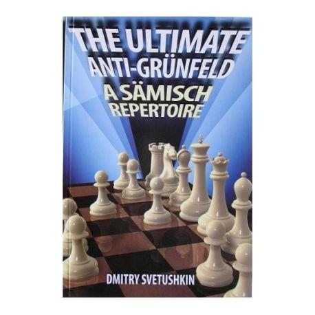D.Svetushkin, The Ultimate Anti-Grunfeld. A Samisch Repertoire