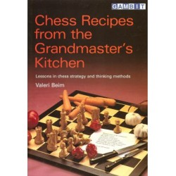 Chess Recipes from te Grandmaster`s Kitchen by Valeri Beim