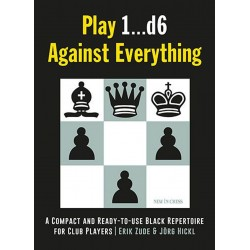 Play 1...d6 Against Everything: A Compact and Ready-to-use Black Repertoire for Club Players by Jörg Hickl, Erik Zude (K-5302)