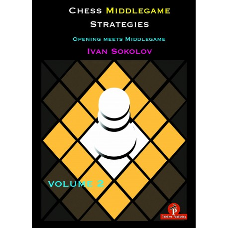 Chess Middlegame Strategies, Vol. 2: Opening meets Middlegame by Ivan Sokolov (K-5353)