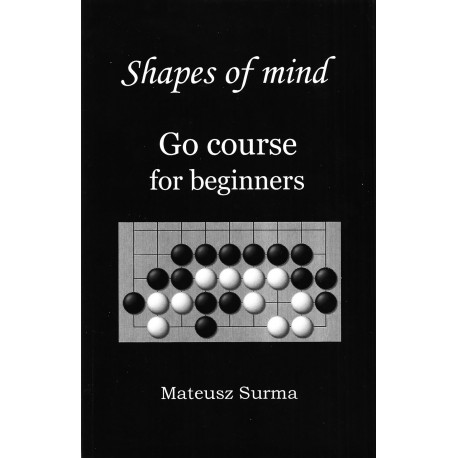 Mateusz Surma - Shapes of Mind. GO Course for beginners (
