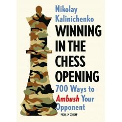 Winning in the Chess Opening: 700 Ways to Ambush Your Opponent - Nikolay Kalinichenko (K-5389)