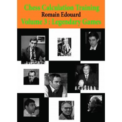 Chess Calculation Training 3: Legendary Games - Romain Edouard (K-5435)