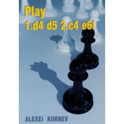 Play 1.d4 d5 2.c4 e6! - Alexei Kornev (K-5441)