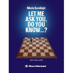 Let Me Ask You, Do You Know...?: A Practical Endgame Guide - Nikola Karaklajic (K-5443)