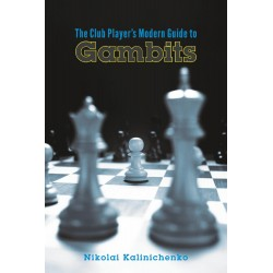 Nikolai Kalinichenko - The Club Player's Modern Guide to Gambits: Fighting Chess from the Get-go (K-5756)
