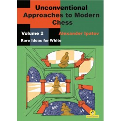 Unconventional Approaches to Modern Chess, Vol. 2: Rare Ideas for White - Alexander Ipatov (K-5830)