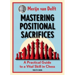 Mastering Positional Sacrifices: A Practical Guide to a Vital Skill in Chess - Merijn van Delft (K-5835)