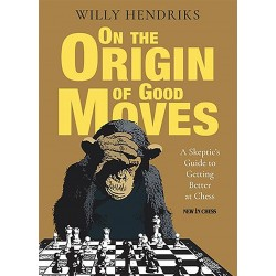 On the Origin of Good Moves: A Skeptic's Guide to Getting Better at Chess - Willy Hendriks (K-5827)