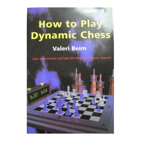 Beim Valeri How to Play Dynamic Chess by Valeri Beim